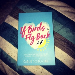 If Birds Fly Back by Carlie Sorosiak – I got the eBook ARC to review (that'll be posted soon) I enjoyed it so much it deserved a spot on my shelves